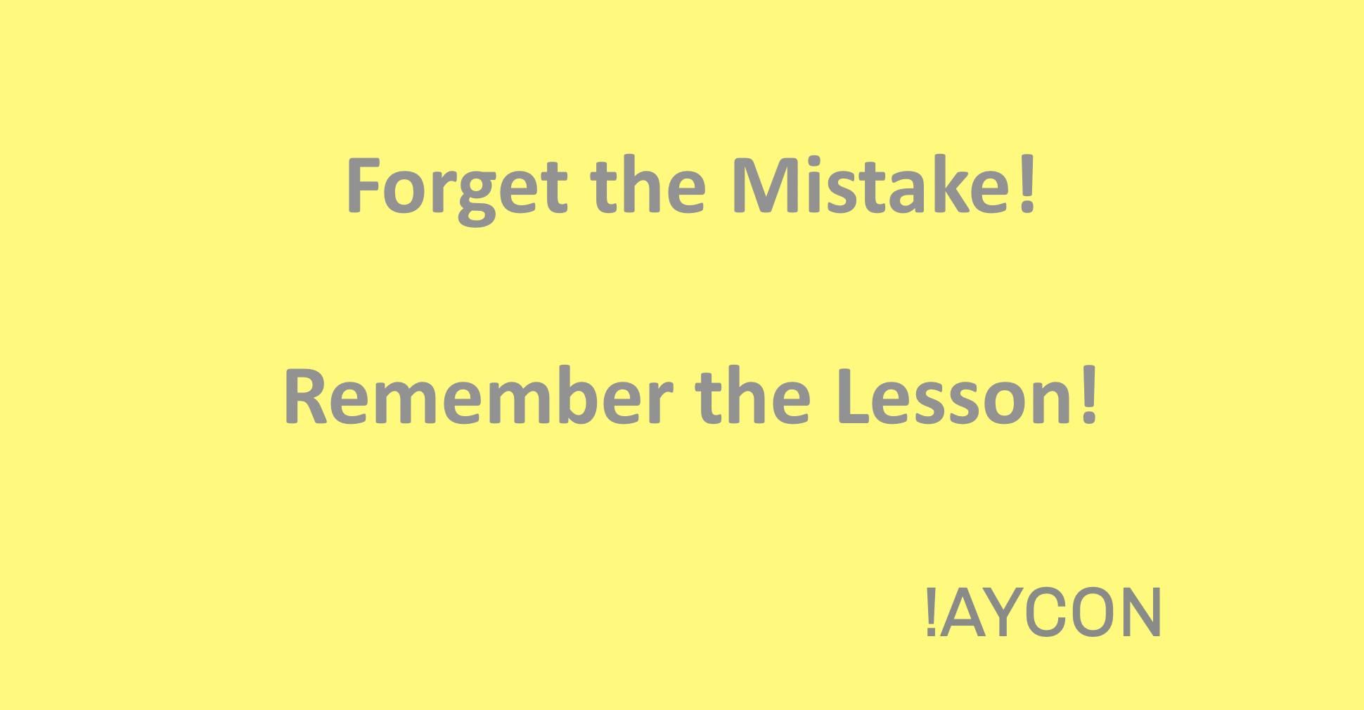 Forget the Mistake - Remember the Lesson!