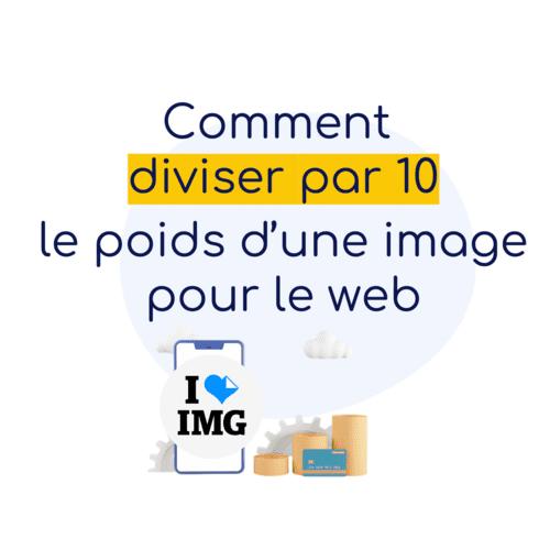 Comment diviser par 10 le poids d'une image pour le web