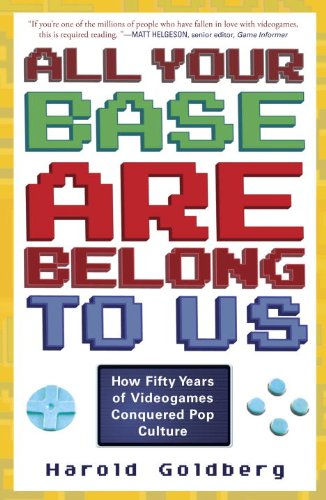 All Your Base Are Belong to Us: How Fifty Years of Videogames Conquered Pop Culture, Books For Gaming Enthusiasts