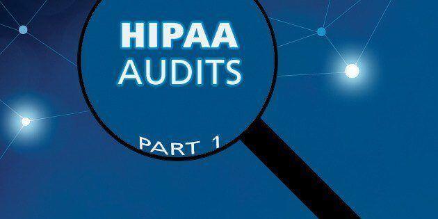 The HIPAA Audit Program, Part 1