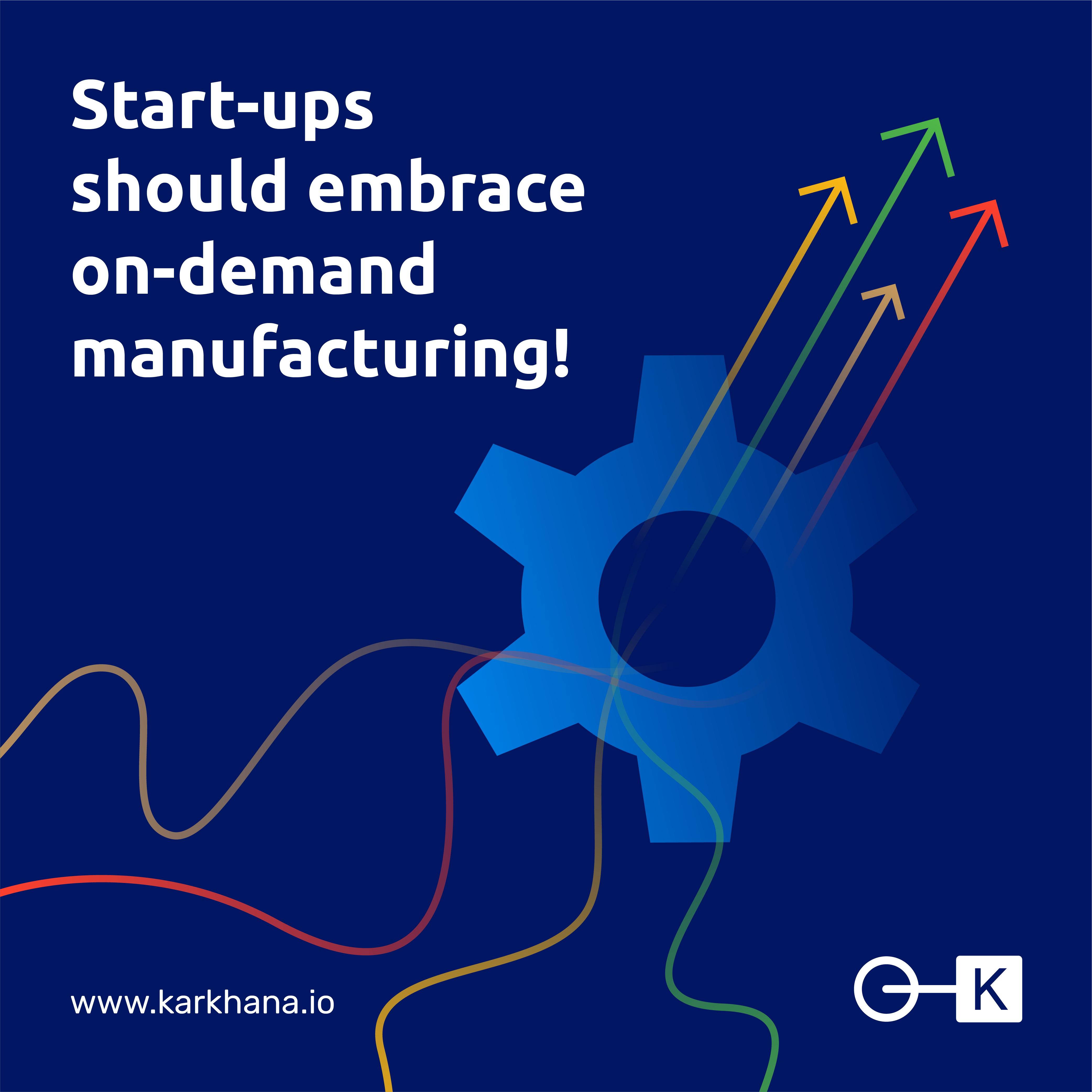 Start-ups should embrace on-demand manufacturing