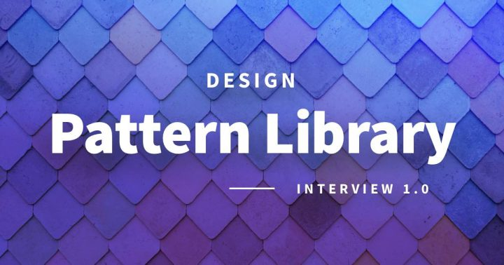 Pattern Library Interview
