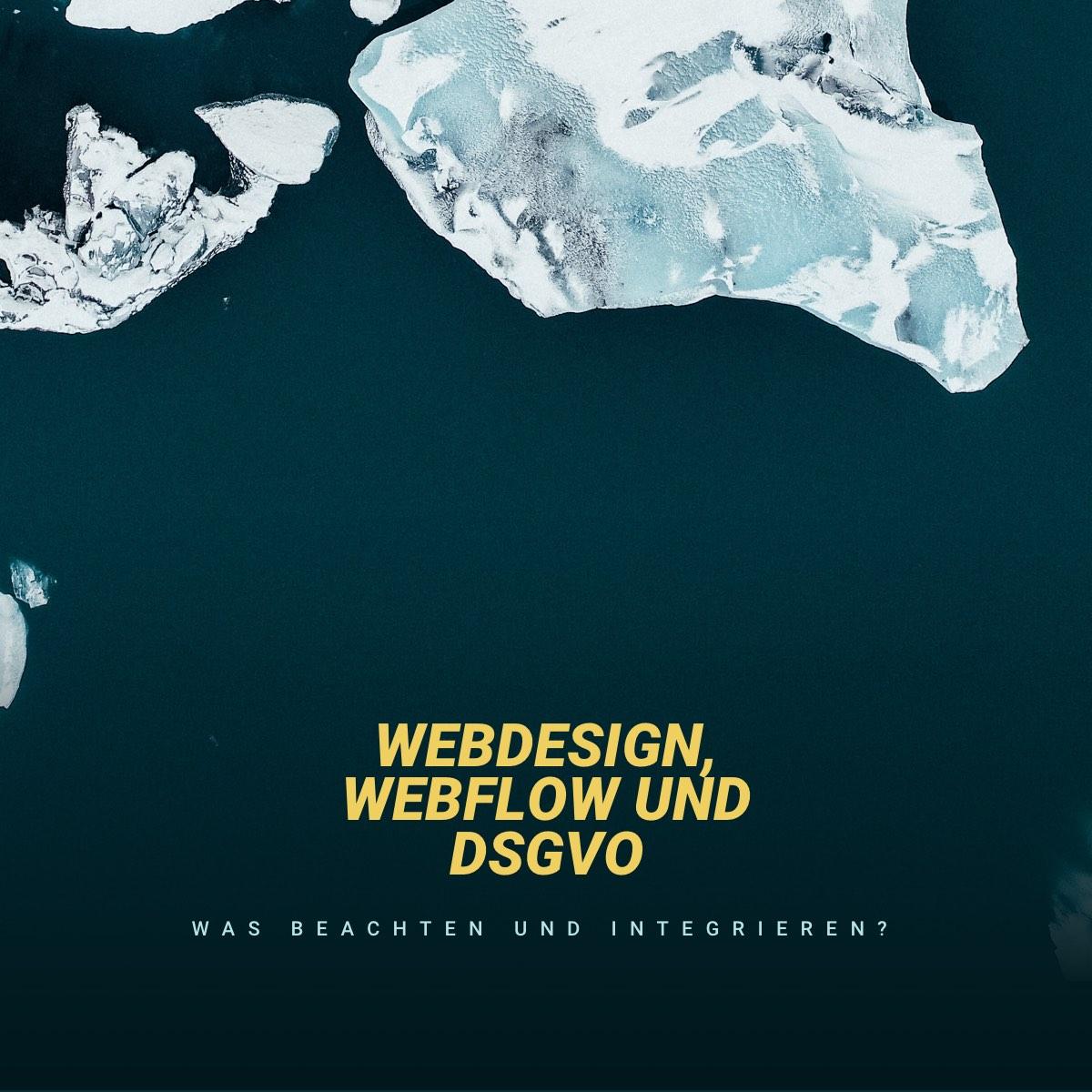 Webdesign, Webflow und DSGVO: Was beachten und integrieren?