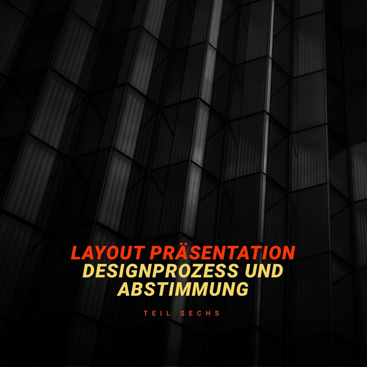 Layout Prozess, Aufbau Design Dokument und Präsentation vor dem Kunden – Live Aufnahmen - Part 6
