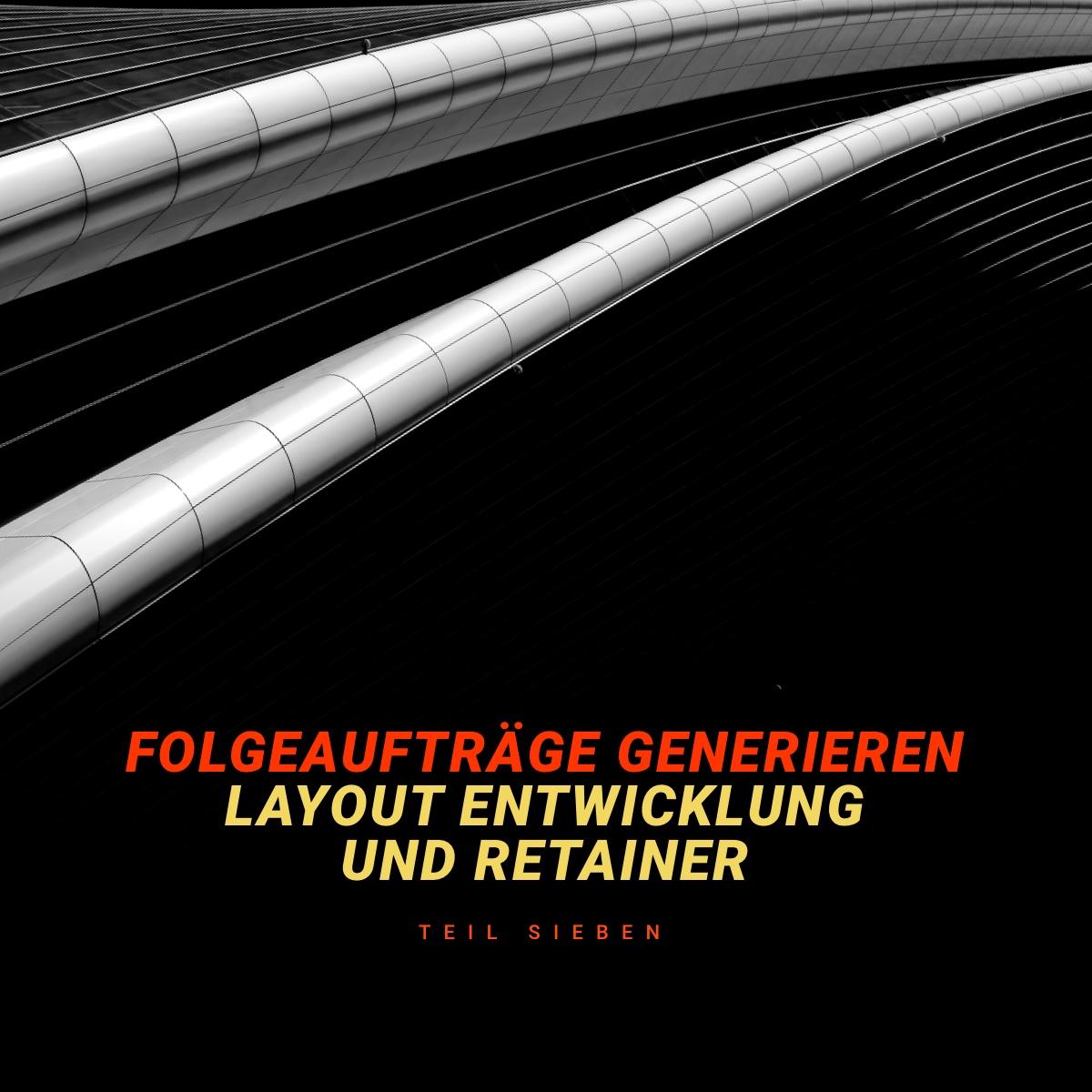 Folgeaufträge generieren (Layout Programmierung (20k) und Jahres-Retainer) – Part 7