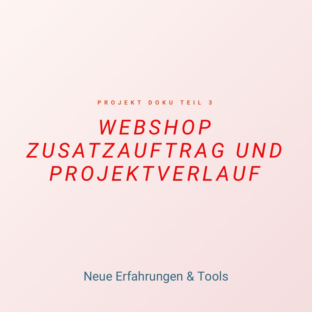 Webshop Zusatzauftrag, Projektverlauf, Tools und Erfahrungen - Doku 4