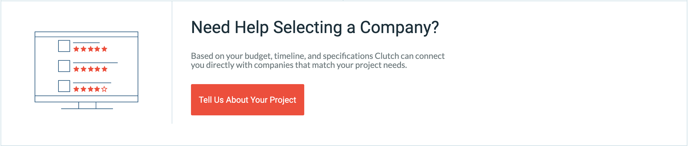 Clutch is able to provide you with a free consultation to help pick the right company. There's a CTA section that once clicked will enable you to schedule a consultation.