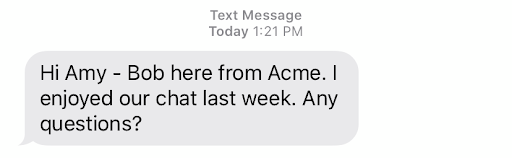 Sometimes your leads' email inboxes are full. At times like this, SMS messaging is a perfect way to follow up directly with your lead and stand out from the pack.