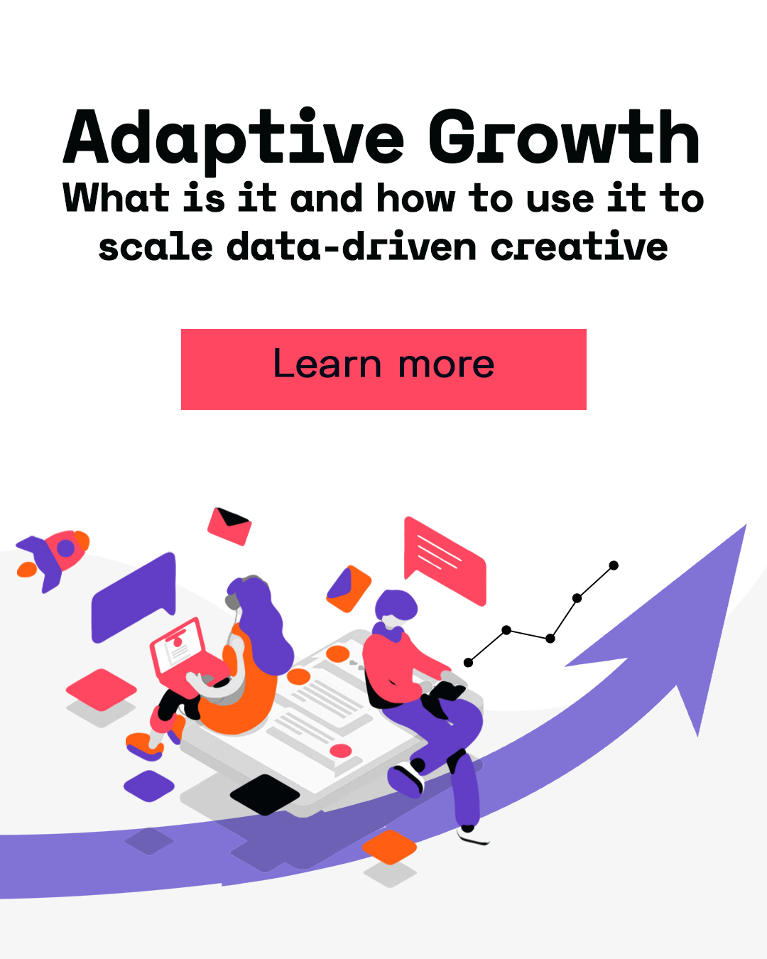 Adaptive Growth: What is it and how to use it to scale data-driven creative
