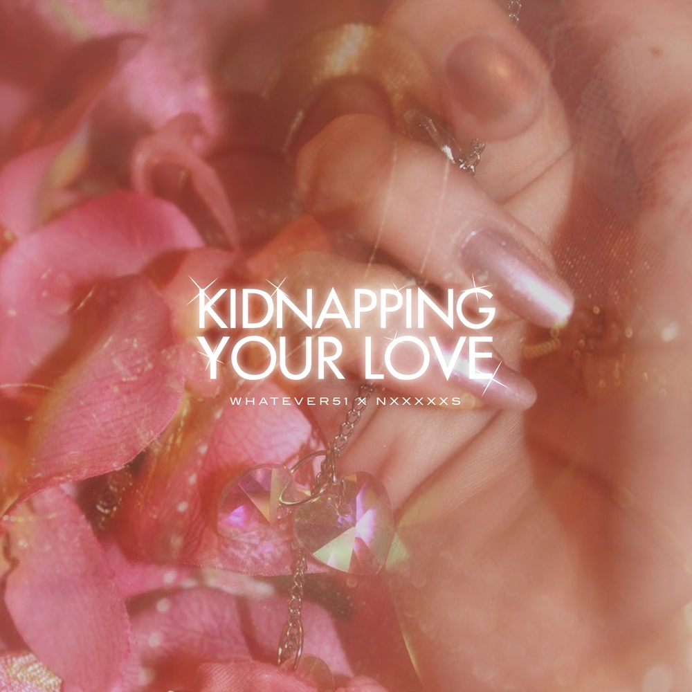 """Album artwork for Whatever51 & NxxxxxS - """"Kidnapping Your Love"""""""