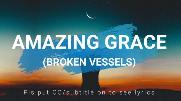Broken vessels - Amazing Grace with lyrics