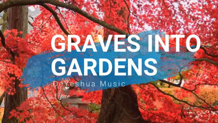 Graves Into Gardens with lyrics