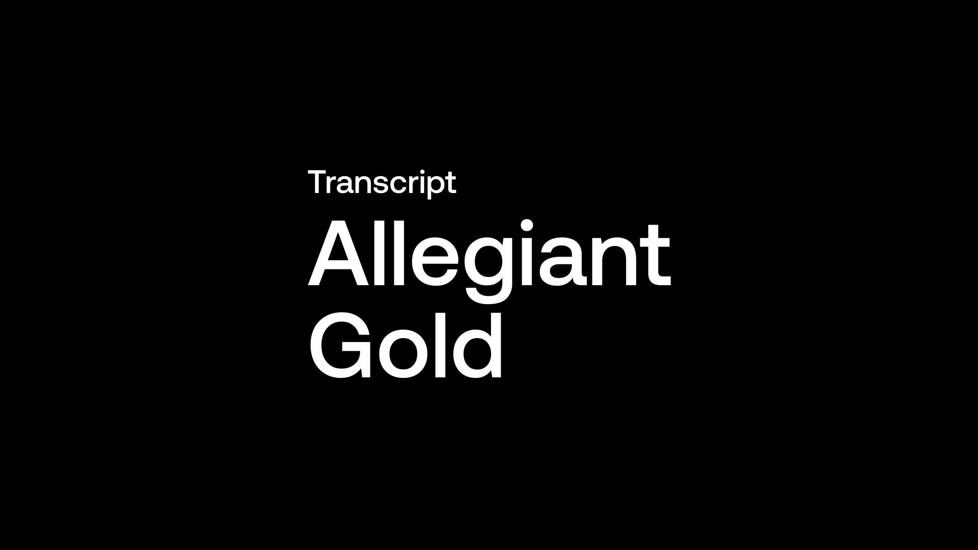 Transcript: Allegiant Gold (AUAU) - Growing 1Moz Au, 8moz Ag. Farm-out Funded