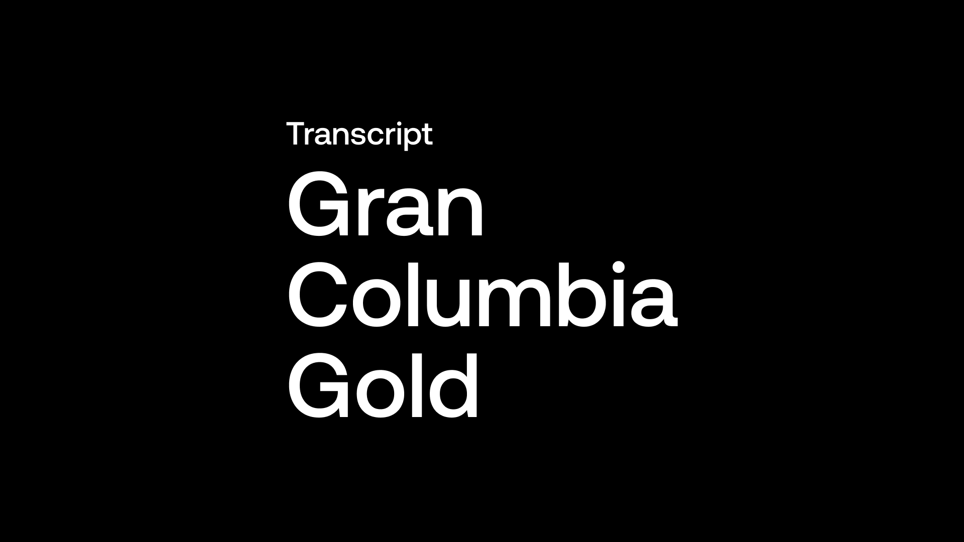 Transcript: Gran Colombia Gold (GCM) - Dividend Paying Mid Tier in the Making