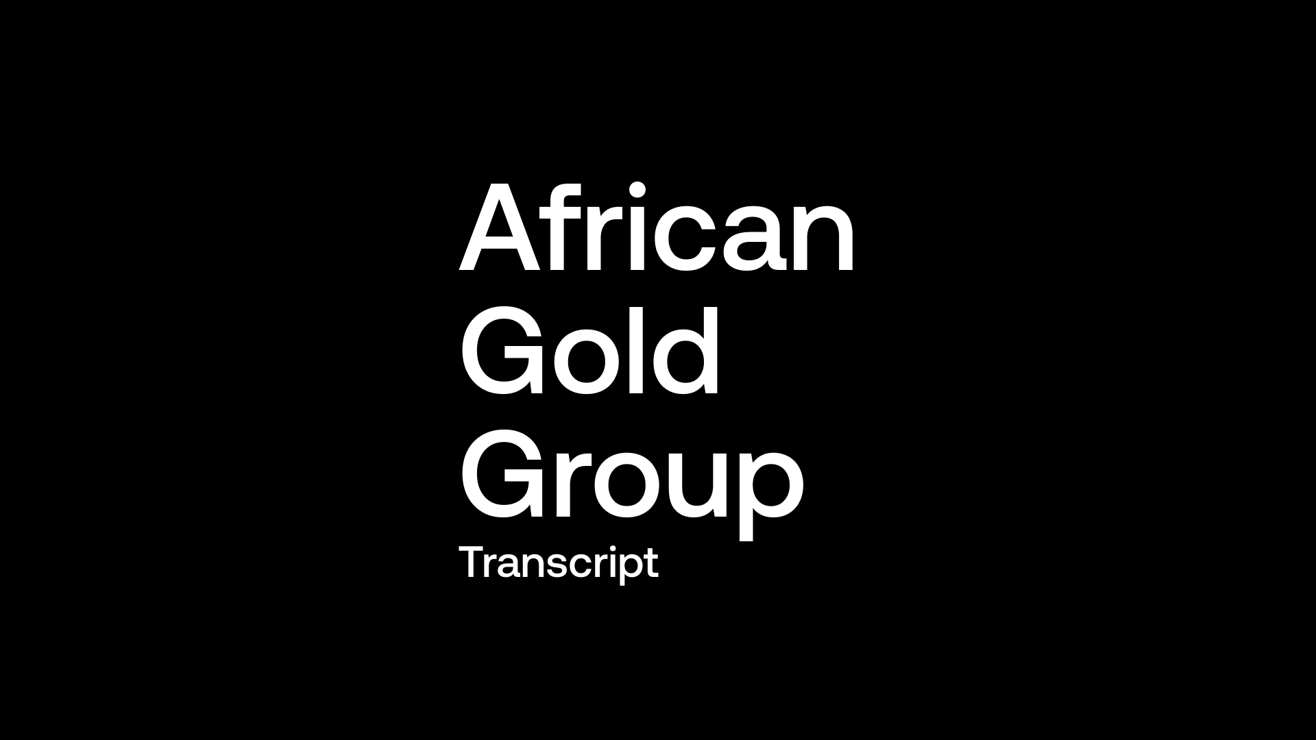 Transcript: African Gold Group (AGG) - DFS Says Highly Profitable 100,000ozpa