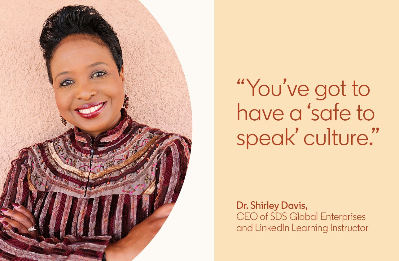 """""""You've got to have a 'safe to speak' culture."""" — Dr. Shirley Davis, CEO of SDS Global Enterprises and LinkedIn Learning Instructor"""