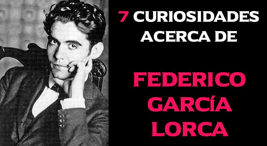 7 Curiosidades acerca de Federico García Lorca