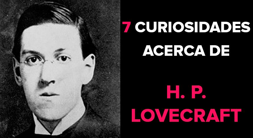 7 curiosidades acerca de H.P. Lovecraft