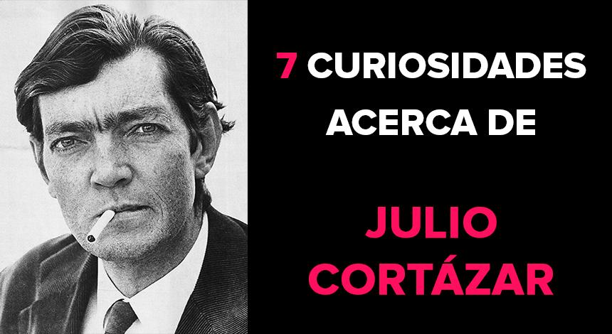7 curiosidades acerca de Julio Cortázar