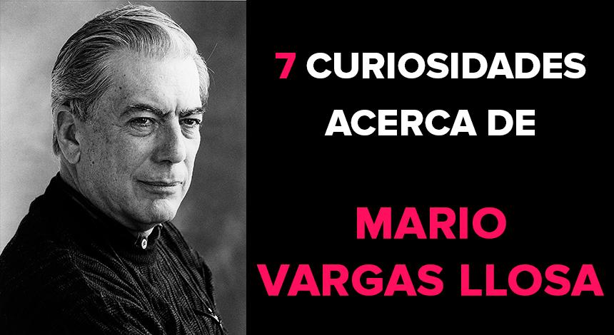 7 curiosidades acerca de Mario Vargas Llosa