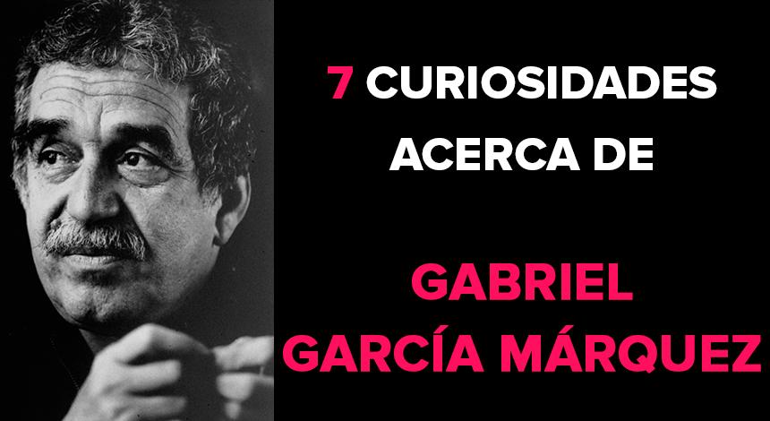 7 curiosidades acerca de Gabriel García Márquez