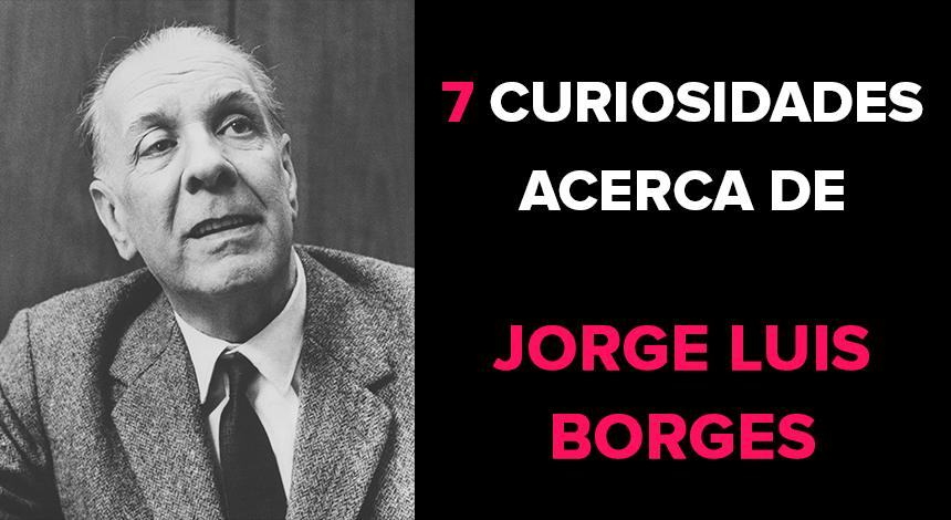 7 Curiosidades acerca de Jorge Luis Borges