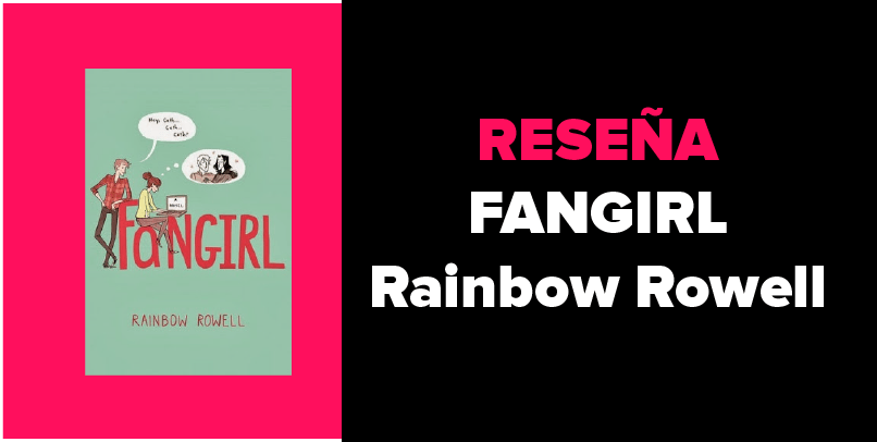 Reseña Juvenil – Fangirl de Rainbow Rowell