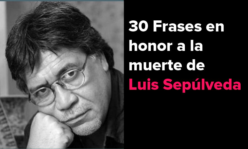 30 Frases en honor a la muerte de Luis Sepúlveda