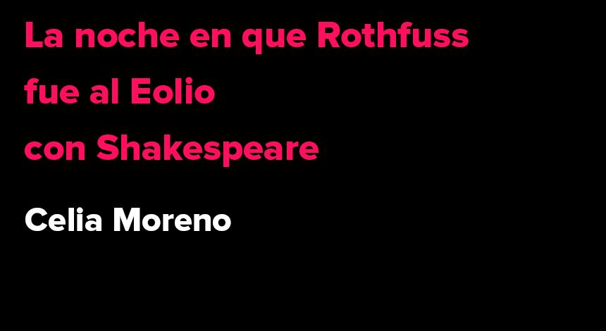 La noche en que Rothfuss fue al Eolio con Shakespeare