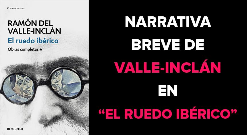 """Narrativa breve de Valle-Inclán en """"El Ruedo Ibérico"""""""