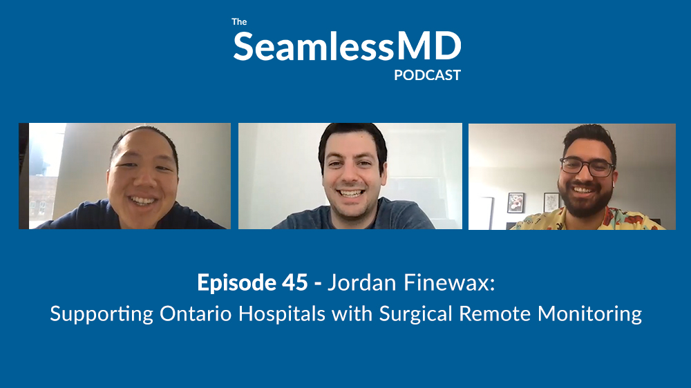 SeamlessMD Podcast - Episode 45 - Supporting Ontario Hospitals with Surgical Remote Monitoring