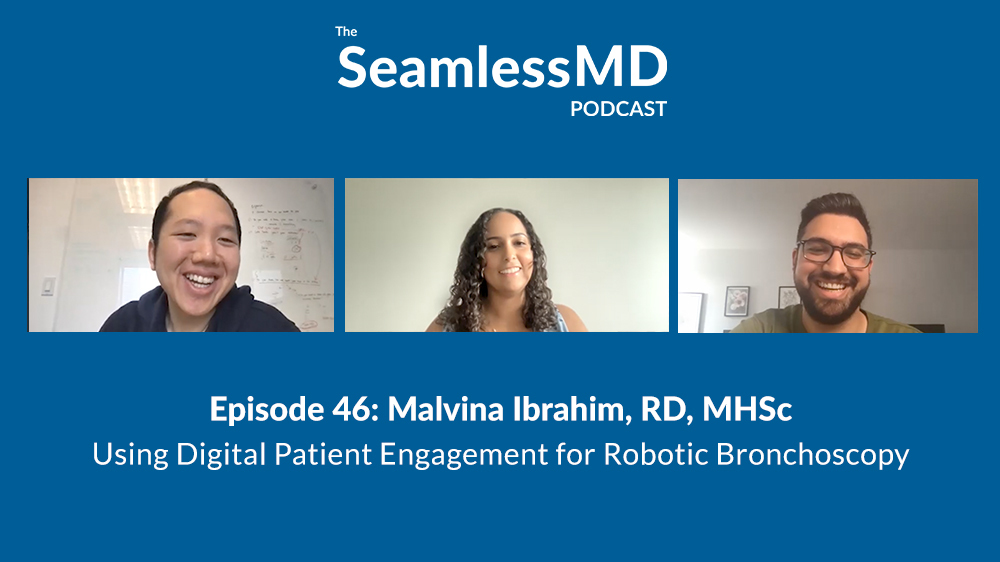 SeamlessMD Podcast - Episode 46 - Using Digital Patient Engagement for Robotic Bronchoscopy