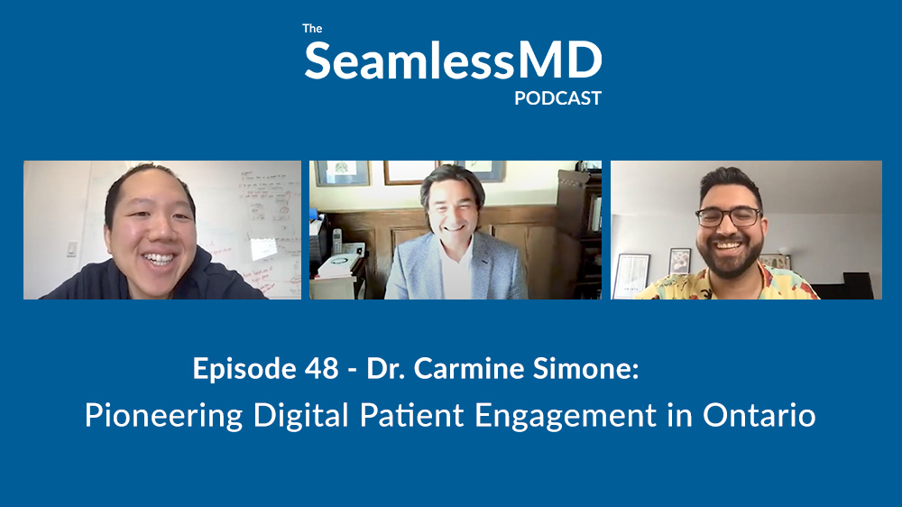 SeamlessMD Podcast - Episode 48 - Dr Carmine Simone: Pioneering Digital Patient Engagement in Ontario