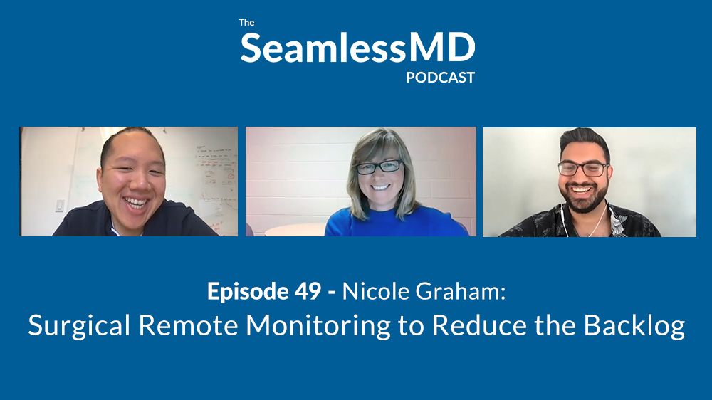 SeamlessMD Podcast - Episode 49 - Nicole Graham: Surgical Remote Monitoring to Reduce the Backlog