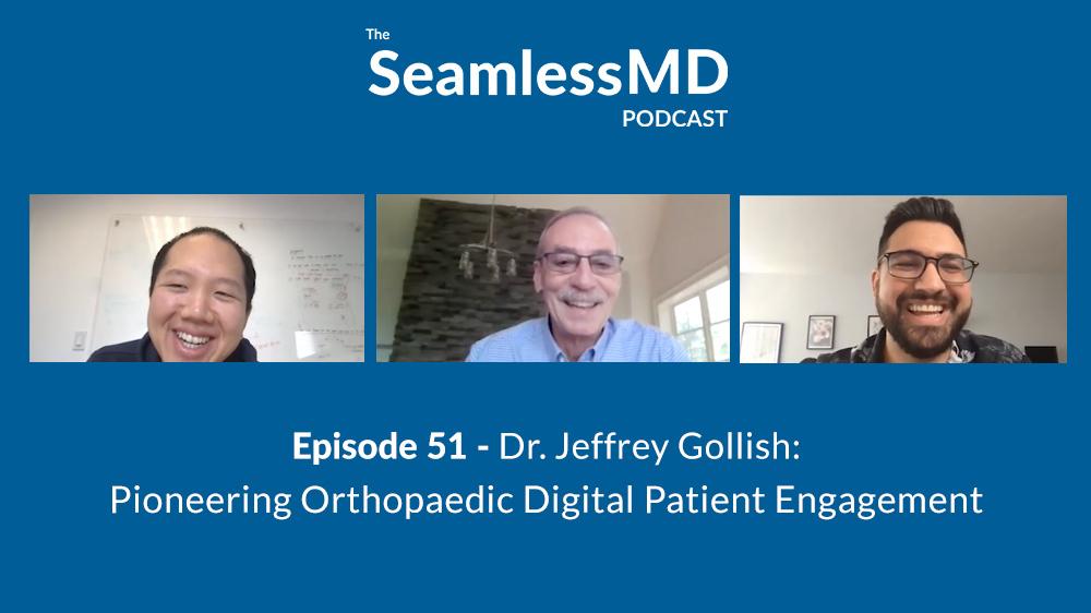 SeamlessMD Podcast - Episode 51 - Dr. Jeffrey Gollish: Pioneering Orthopaedic Digital Patient Engagement