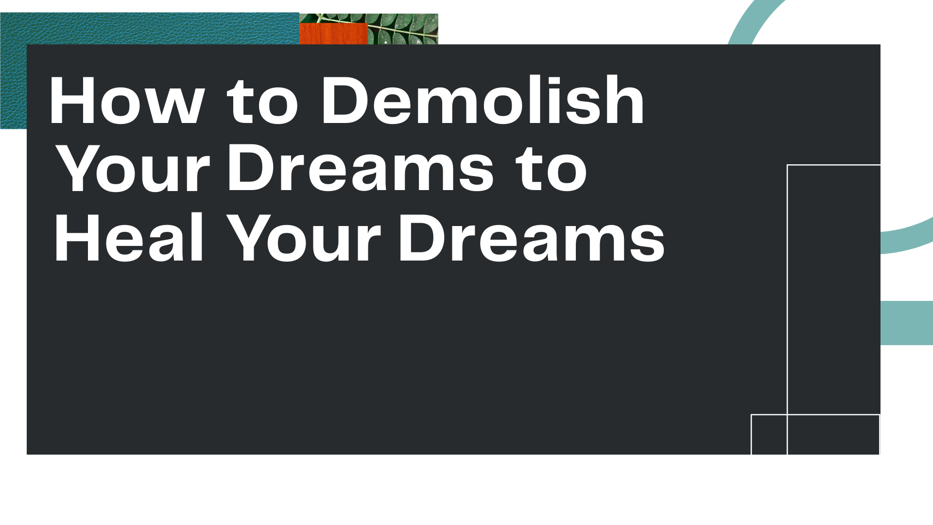 """Title Card for Owl Street Studio's blog article, """"How to Demolish Your Dreams to Heal Your Dreams"""""""