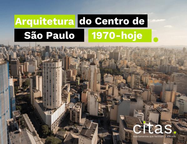 Arquitetura no centro de SP: prédios de 1970 – até hoje