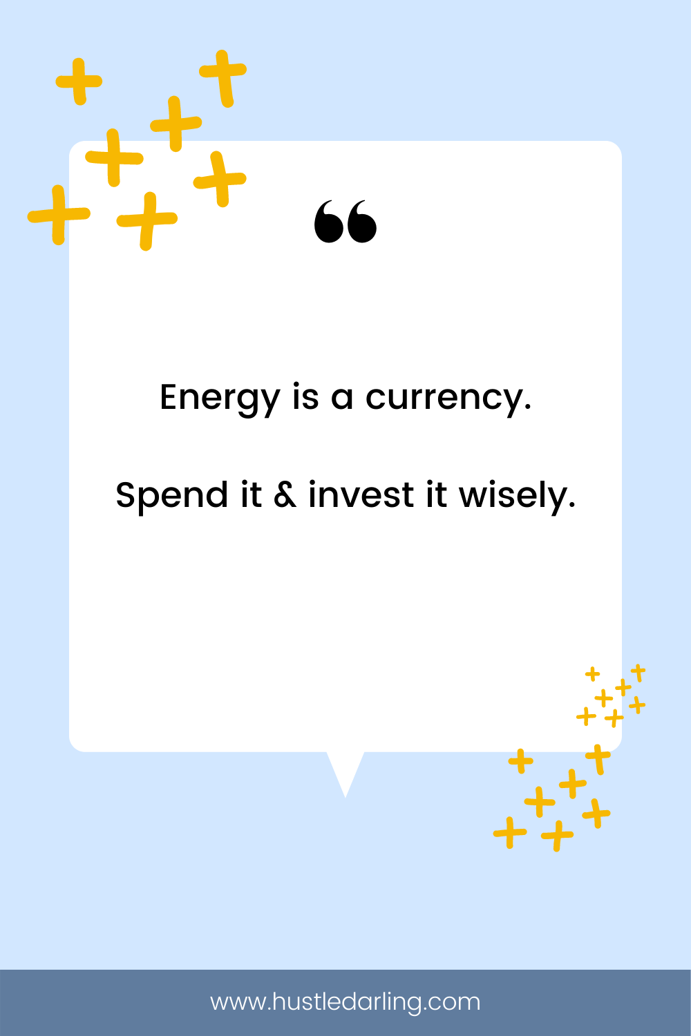 """Bright yellow plus signs are in the top and bottom corners of the image. On a light blue background is a white speech bubble with a large quotation mark at the top. Text underneath reads """"Energy is a currency. Spend it and invest it wisely."""""""