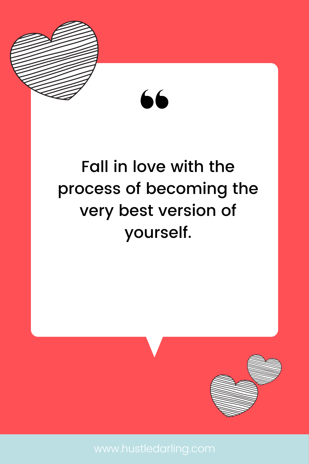 """Black and white striped hearts are in the top left corner and bottom right corner of the image. On a hot pink background is a white speech bubble with a large quotation mark at the top. Text underneath reads """"Fall in love with the process of becoming the very best version of yourself."""""""