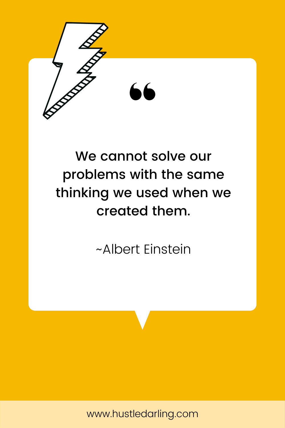 """A black and white striped lightning bolt is in the top left corner of the image. On a bright yellow background is a white speech bubble with a large quotation mark at the top. Text underneath reads """"We cannot solve our problems with the same thinking we use when we created them. ~ Albert Einstein"""""""