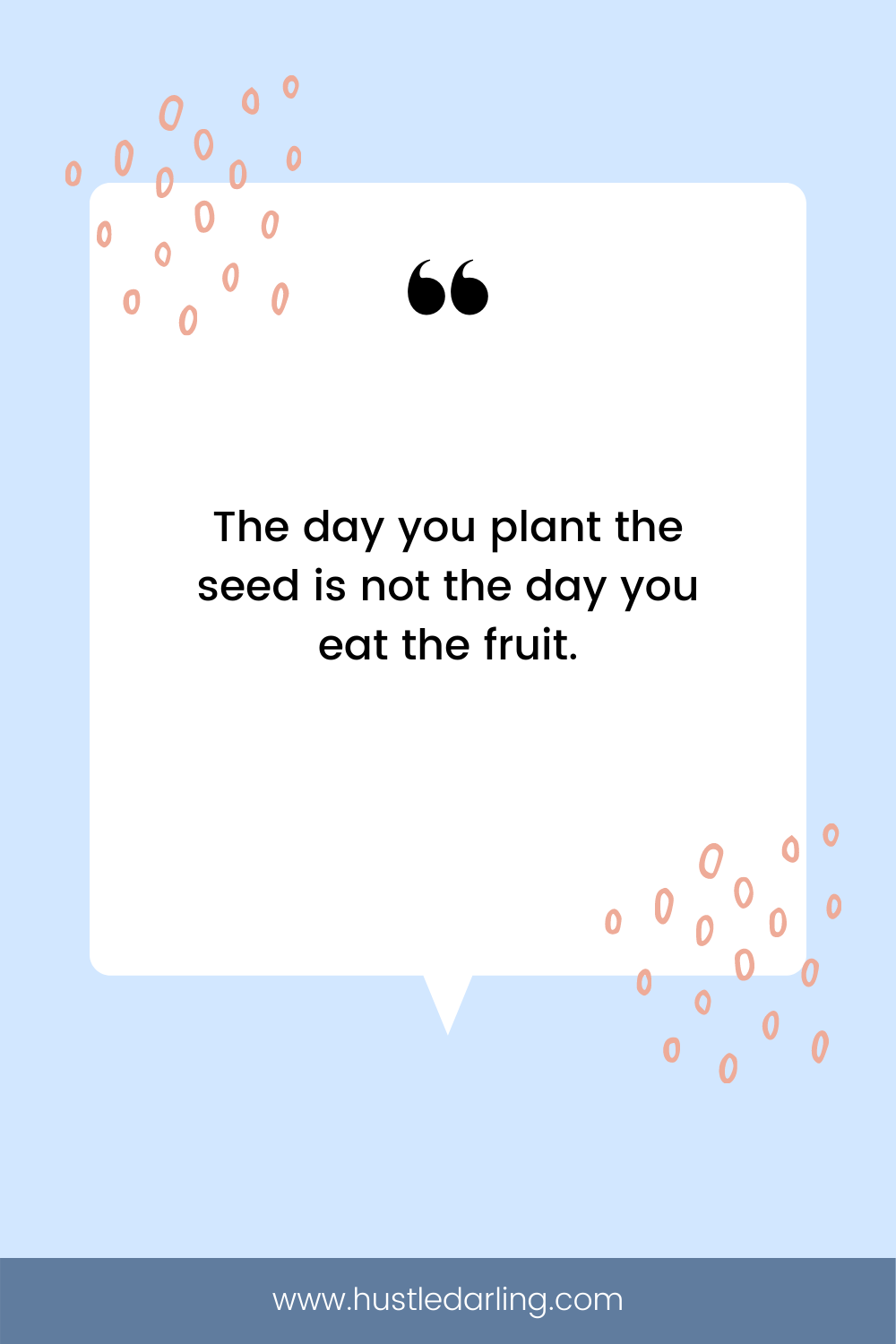 """Pink, line-drawn seeds are in the top left corner and the bottom right corner of the image. On a light blue background is a white speech bubble with a large quotation mark at the top. Text underneath reads """"The day you plant the seed is not the day you eat the fruit"""""""