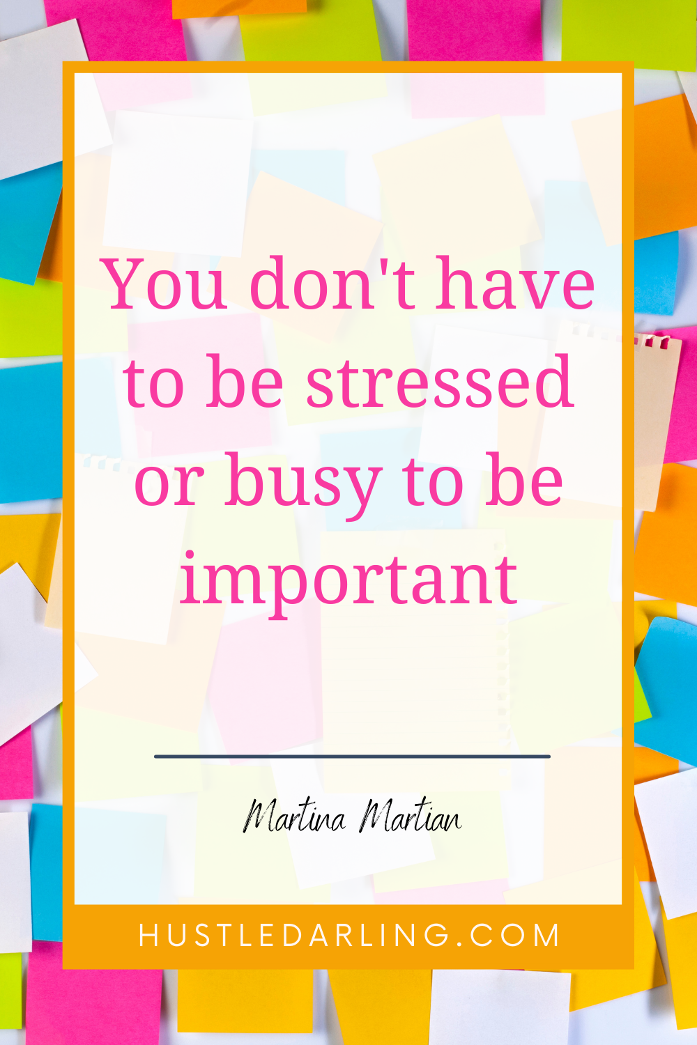 """""""You don't have to be stressed to be important"""" Martina Martian The background image is of many colorful post-it notes"""