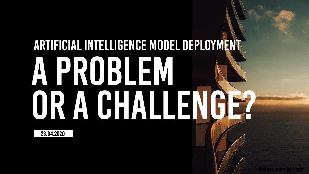 AI model deployment, a problem or a challenge?