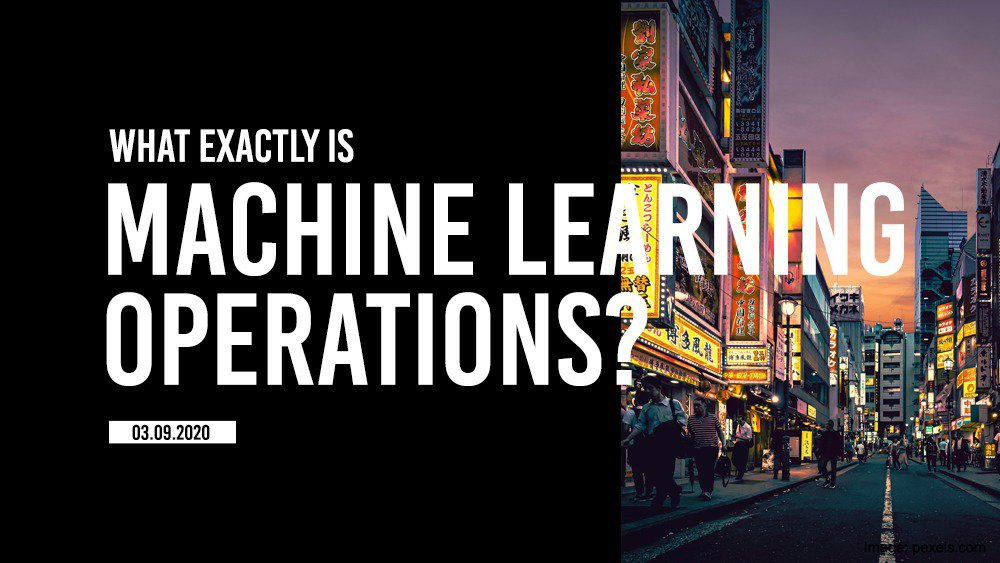 What exactly is Machine Learning Operations?