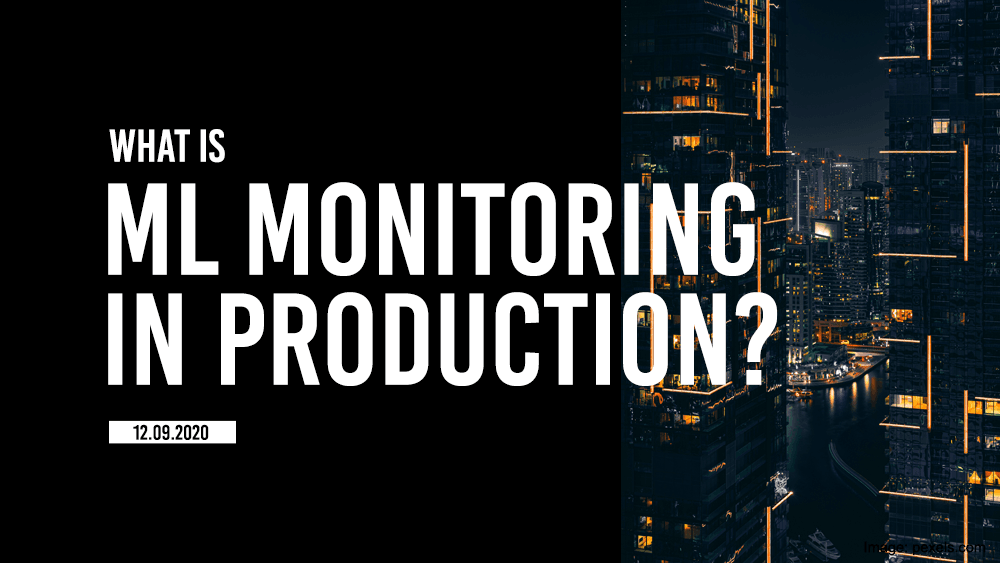 What is Machine Learning Monitoring in Production?