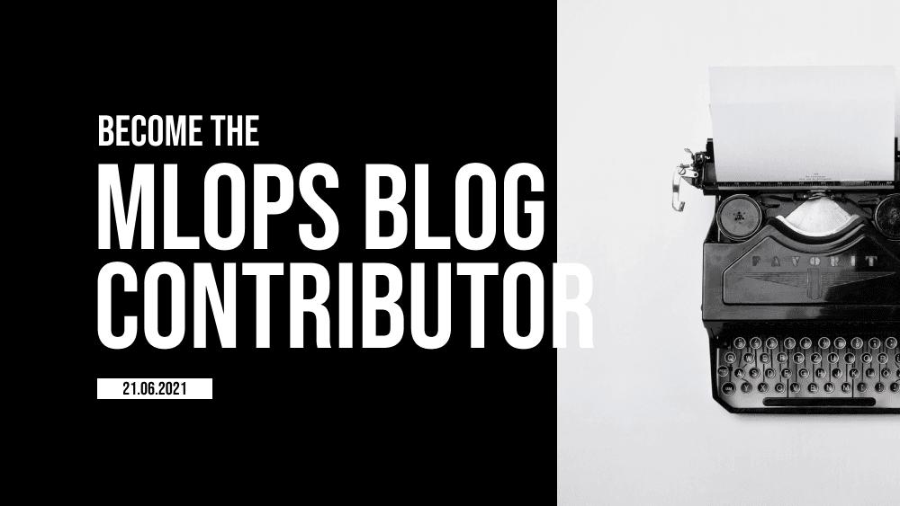 Become MLOps blog Contributor