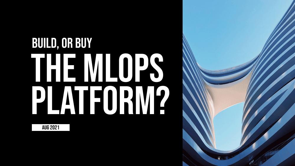 Build or Buy a platform for MLOps?