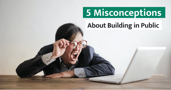Confused about using Building in Public to build your own audience? Find out what the 5 top misconceptions are.