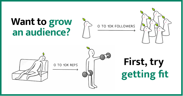 To build in public and grow an audience, you need the right mindset and system to push through. This is exactly what getting fit trains us to do.
