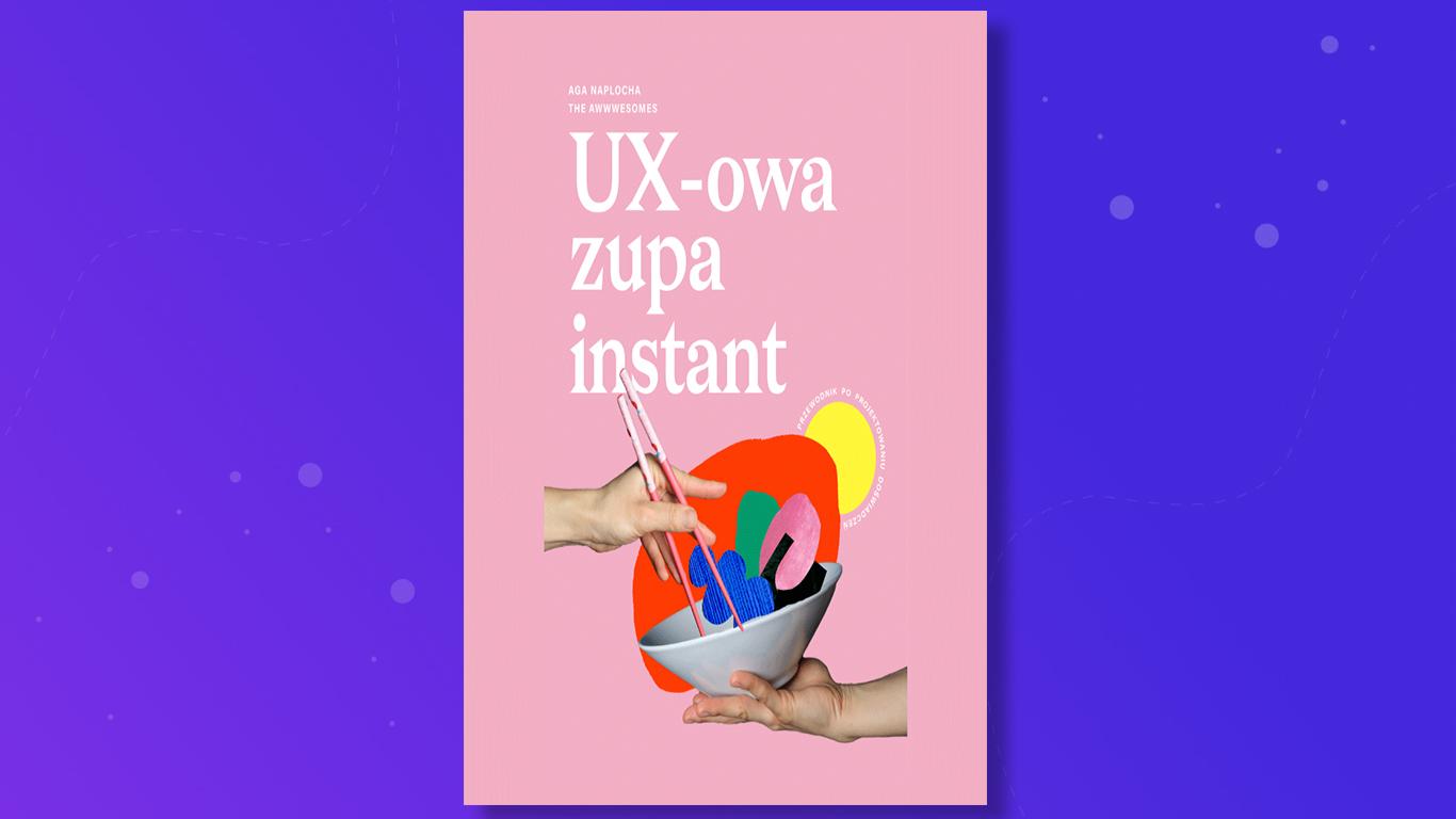 UX-owa zupa instant, czyli przewodnik po UX
